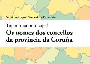 A orixe e o significado dos nomes dos 93 concellos da Coruña